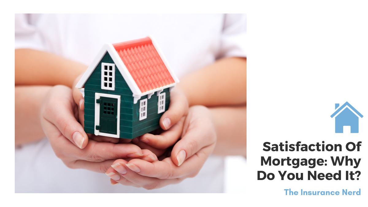 Satisfaction Of Mortgage Why Do You Need It